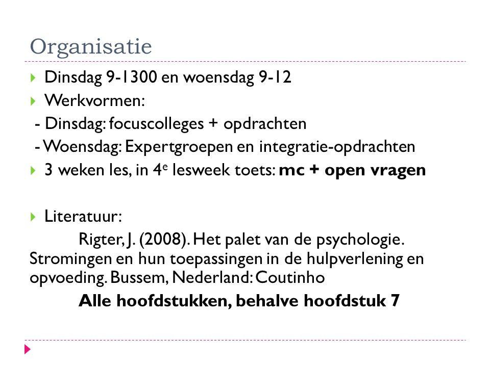 Organisatie  Dinsdag 9-1300 en woensdag 9-12  Werkvormen: - Dinsdag: focuscolleges + opdrachten - Woensdag: Expertgroepen en integratie-opdrachten 