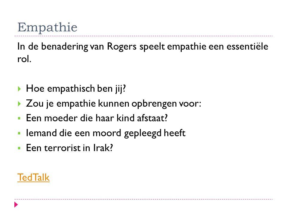 Empathie In de benadering van Rogers speelt empathie een essentiële rol.  Hoe empathisch ben jij?  Zou je empathie kunnen opbrengen voor:  Een moed