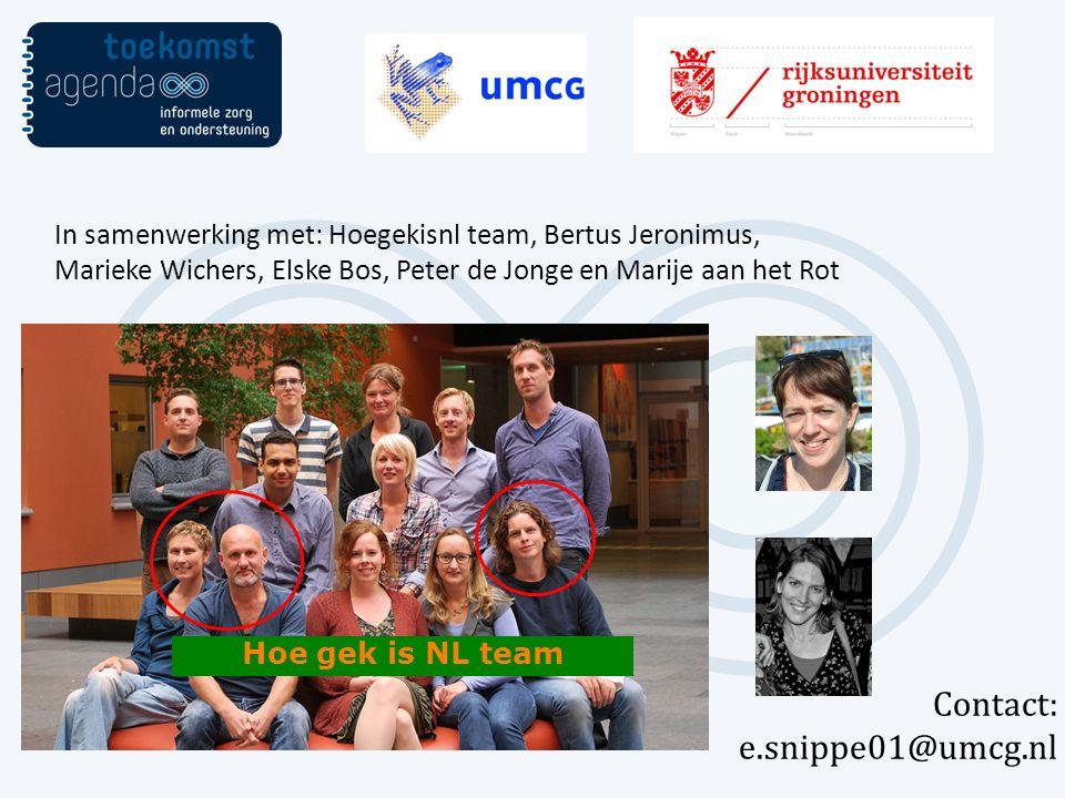 Hoe gek is NL team In samenwerking met: Hoegekisnl team, Bertus Jeronimus, Marieke Wichers, Elske Bos, Peter de Jonge en Marije aan het Rot Contact: e.snippe01@umcg.nl