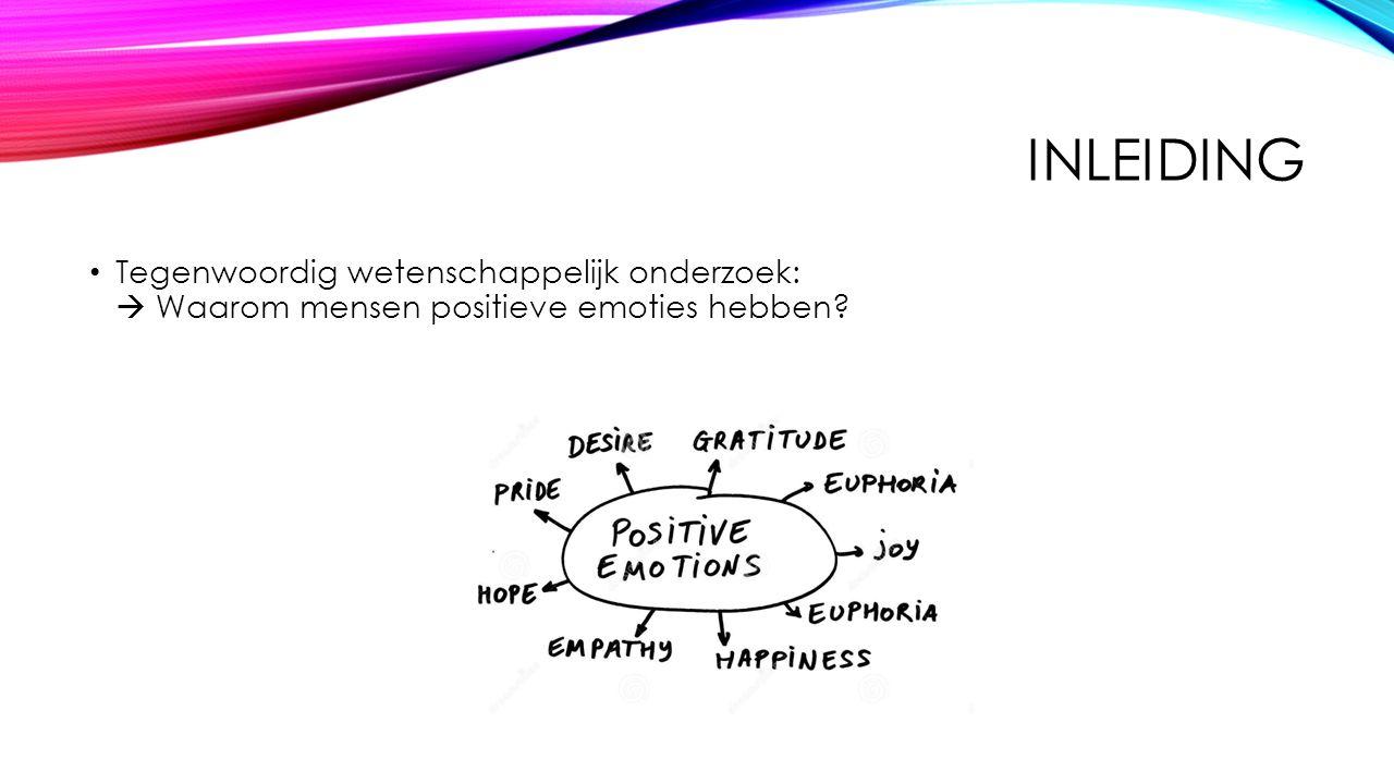 INLEIDING Tegenwoordig wetenschappelijk onderzoek:  Waarom mensen positieve emoties hebben?