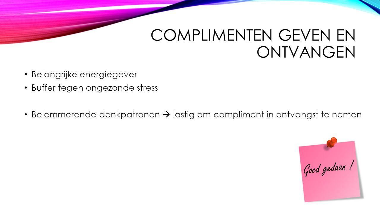 COMPLIMENTEN GEVEN EN ONTVANGEN Belangrijke energiegever Buffer tegen ongezonde stress Belemmerende denkpatronen  lastig om compliment in ontvangst t