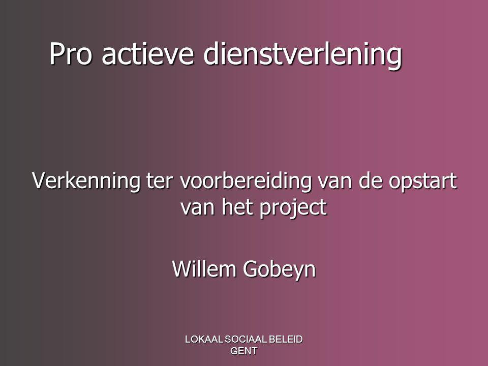LOKAAL SOCIAAL BELEID GENT Pro actieve dienstverlening Verkenning ter voorbereiding van de opstart van het project Willem Gobeyn