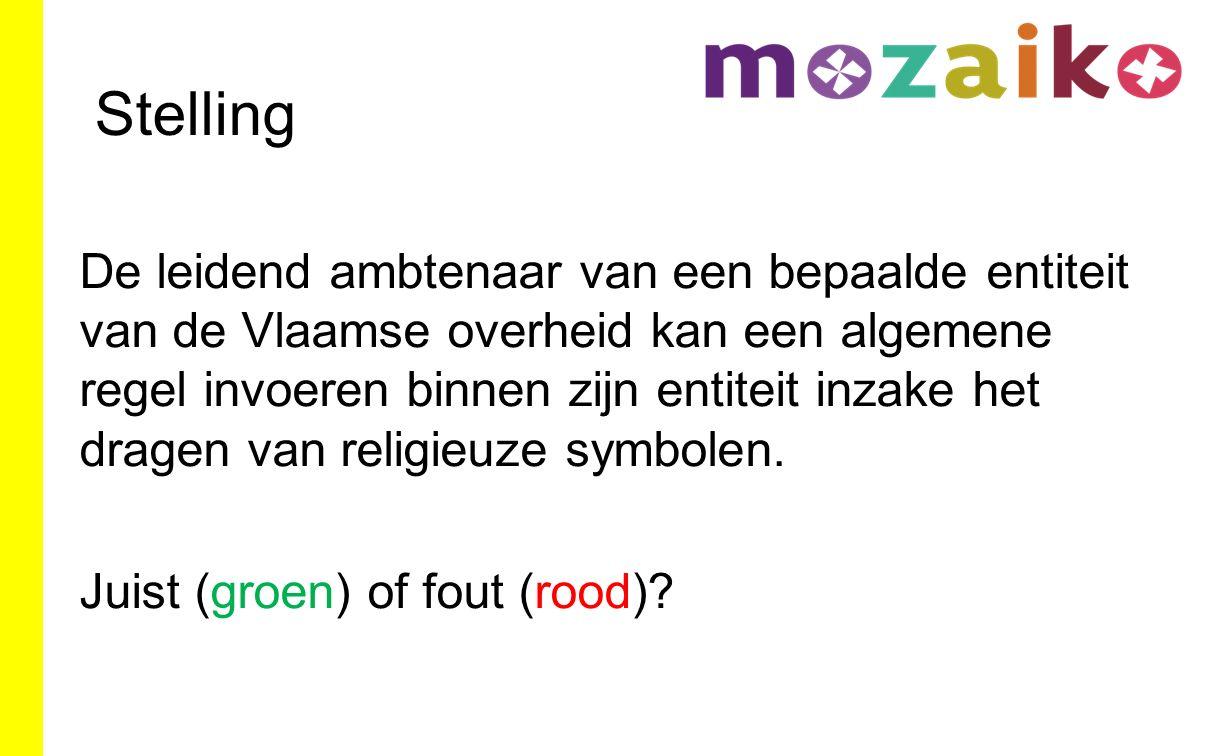 Stelling De leidend ambtenaar van een bepaalde entiteit van de Vlaamse overheid kan een algemene regel invoeren binnen zijn entiteit inzake het dragen van religieuze symbolen.