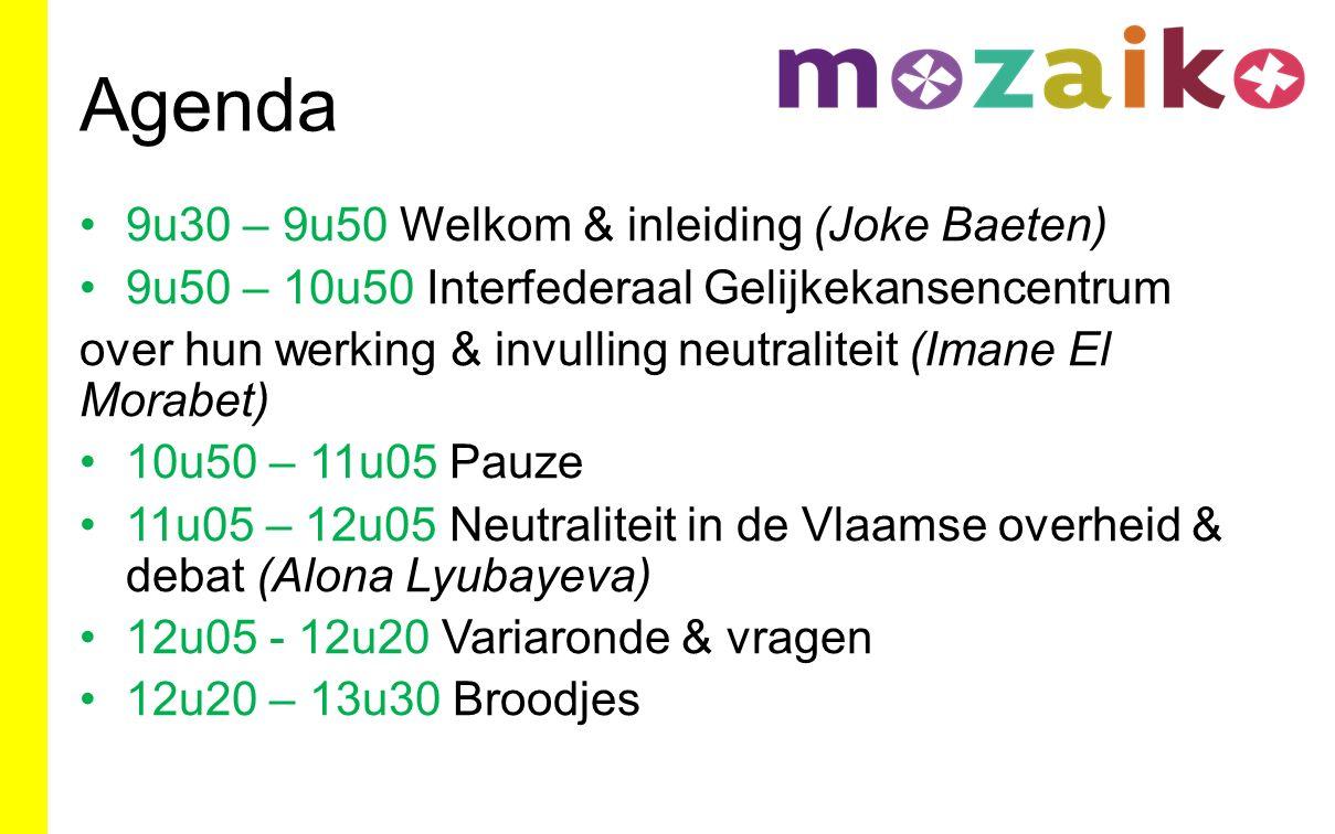 Agenda 9u30 – 9u50 Welkom & inleiding (Joke Baeten) 9u50 – 10u50 Interfederaal Gelijkekansencentrum over hun werking & invulling neutraliteit (Imane E