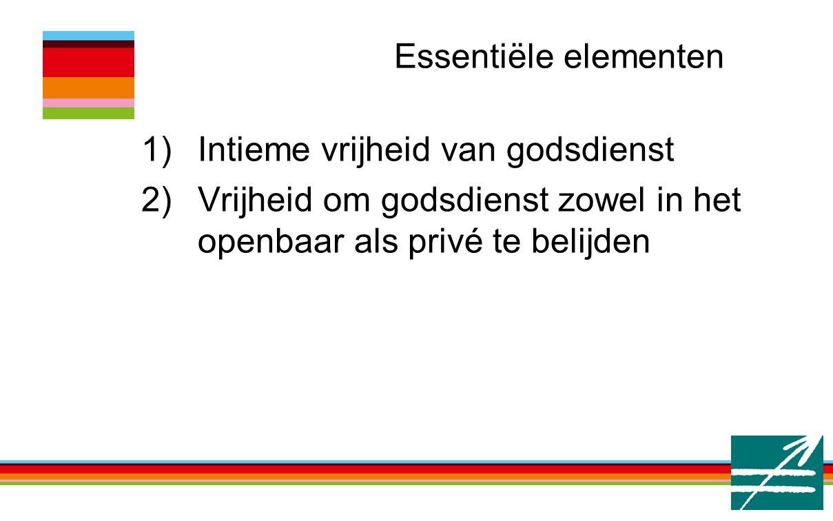 Essentiële elementen 1)Intieme vrijheid van godsdienst 2)Vrijheid om godsdienst zowel in het openbaar als privé te belijden