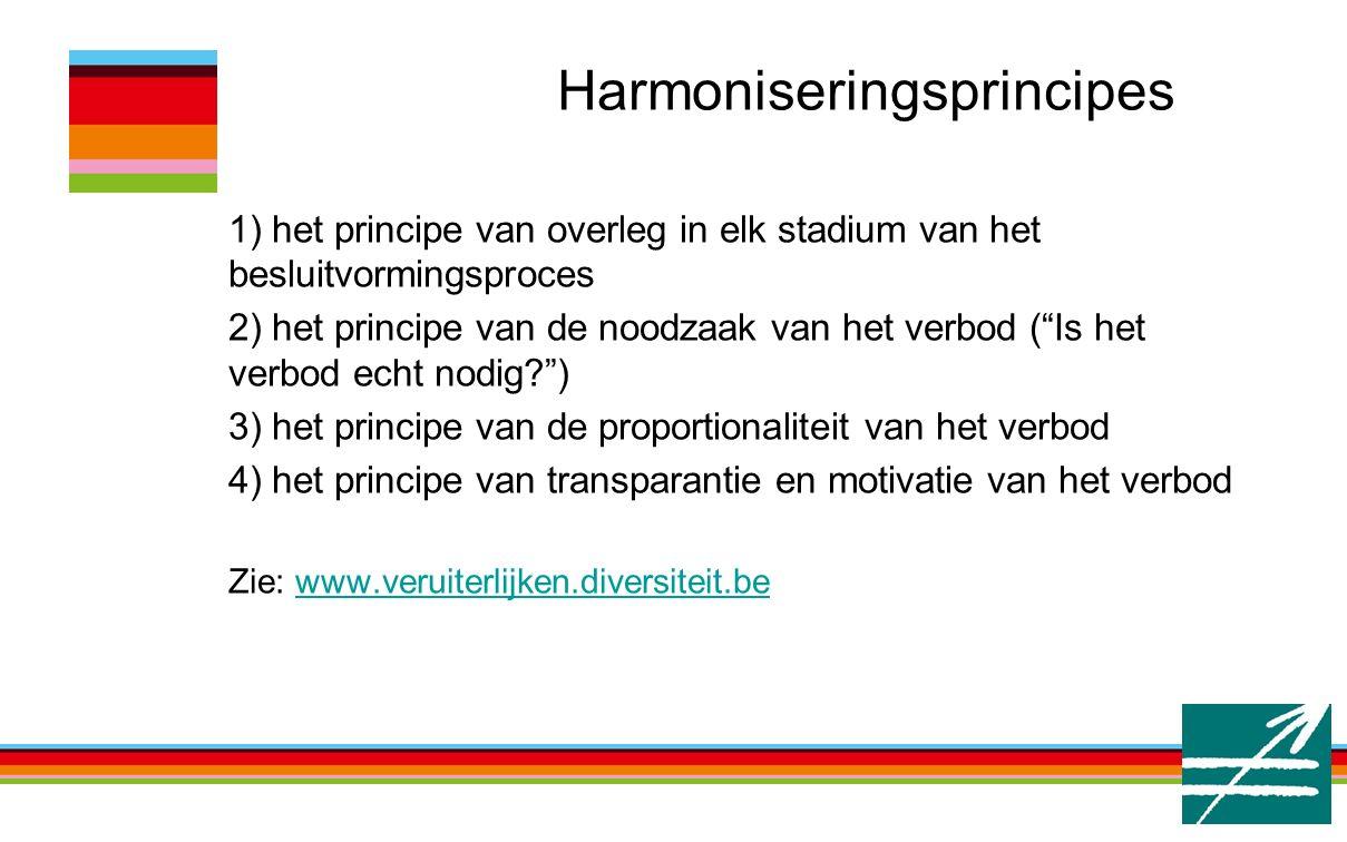 "Harmoniseringsprincipes 1) het principe van overleg in elk stadium van het besluitvormingsproces 2) het principe van de noodzaak van het verbod (""Is h"