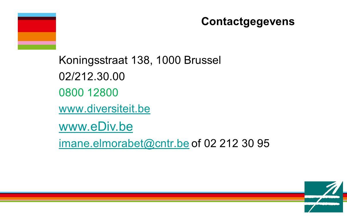 Contactgegevens Koningsstraat 138, 1000 Brussel 02/212.30.00 0800 12800 www.diversiteit.be www.eDiv.be imane.elmorabet@cntr.beimane.elmorabet@cntr.be of 02 212 30 95