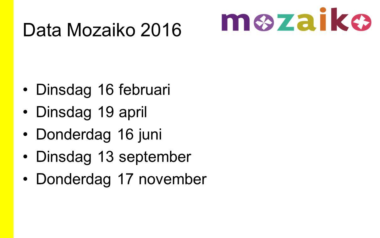 Data Mozaiko 2016 Dinsdag 16 februari Dinsdag 19 april Donderdag 16 juni Dinsdag 13 september Donderdag 17 november