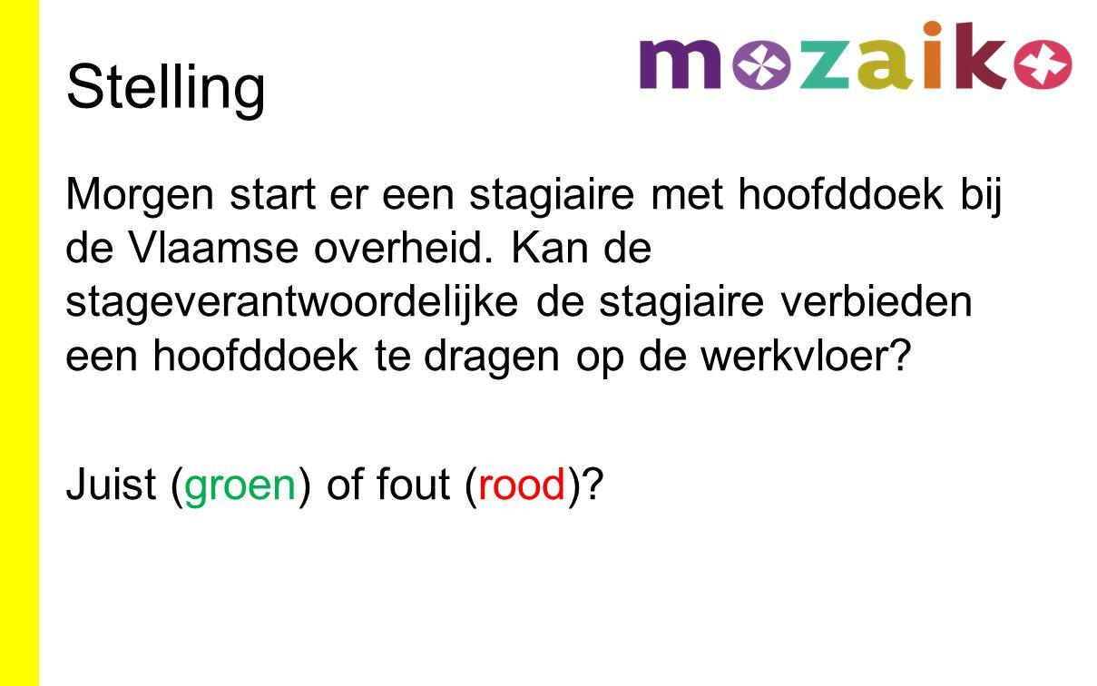Stelling Morgen start er een stagiaire met hoofddoek bij de Vlaamse overheid. Kan de stageverantwoordelijke de stagiaire verbieden een hoofddoek te dr