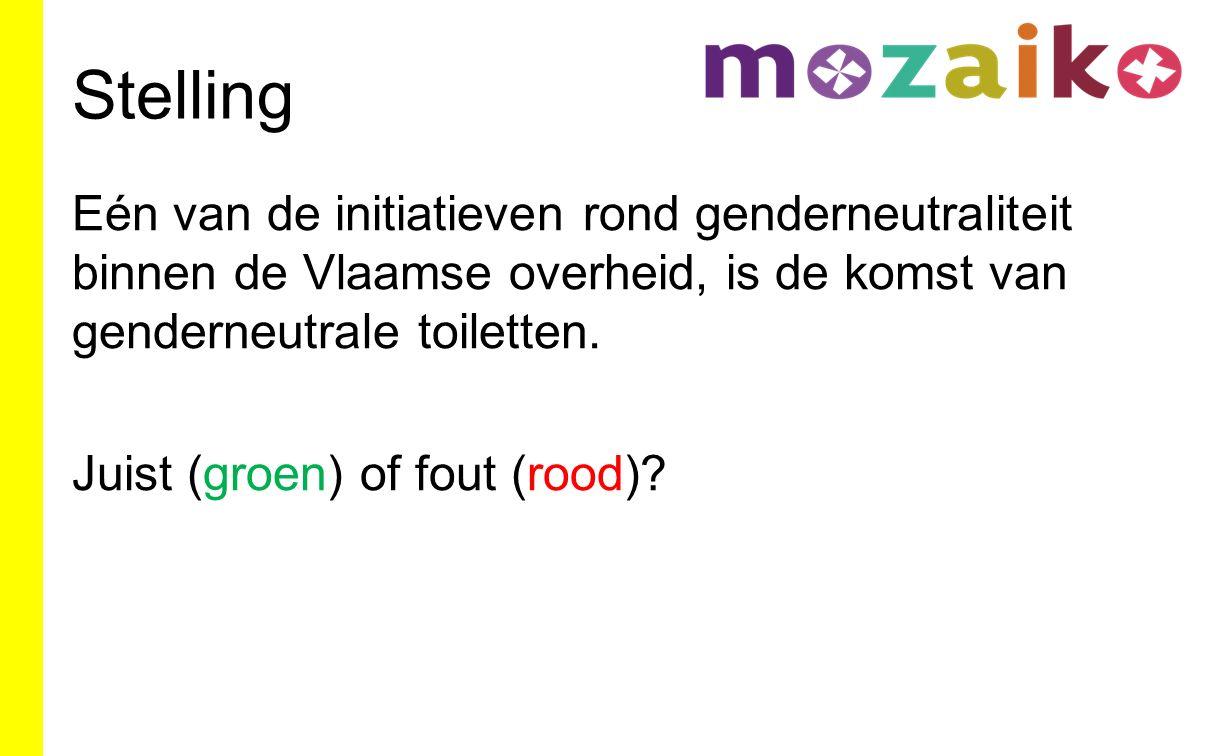 Stelling Eén van de initiatieven rond genderneutraliteit binnen de Vlaamse overheid, is de komst van genderneutrale toiletten. Juist (groen) of fout (