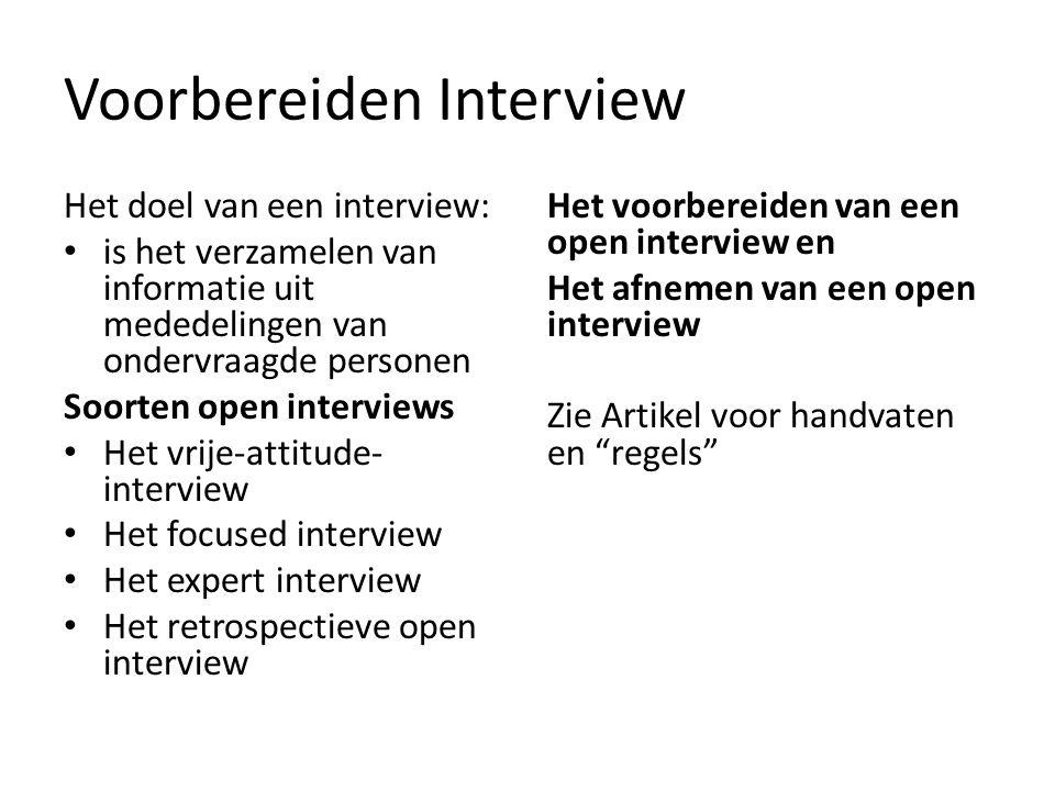 Voorbereiden Interview Het doel van een interview: is het verzamelen van informatie uit mededelingen van ondervraagde personen Soorten open interviews