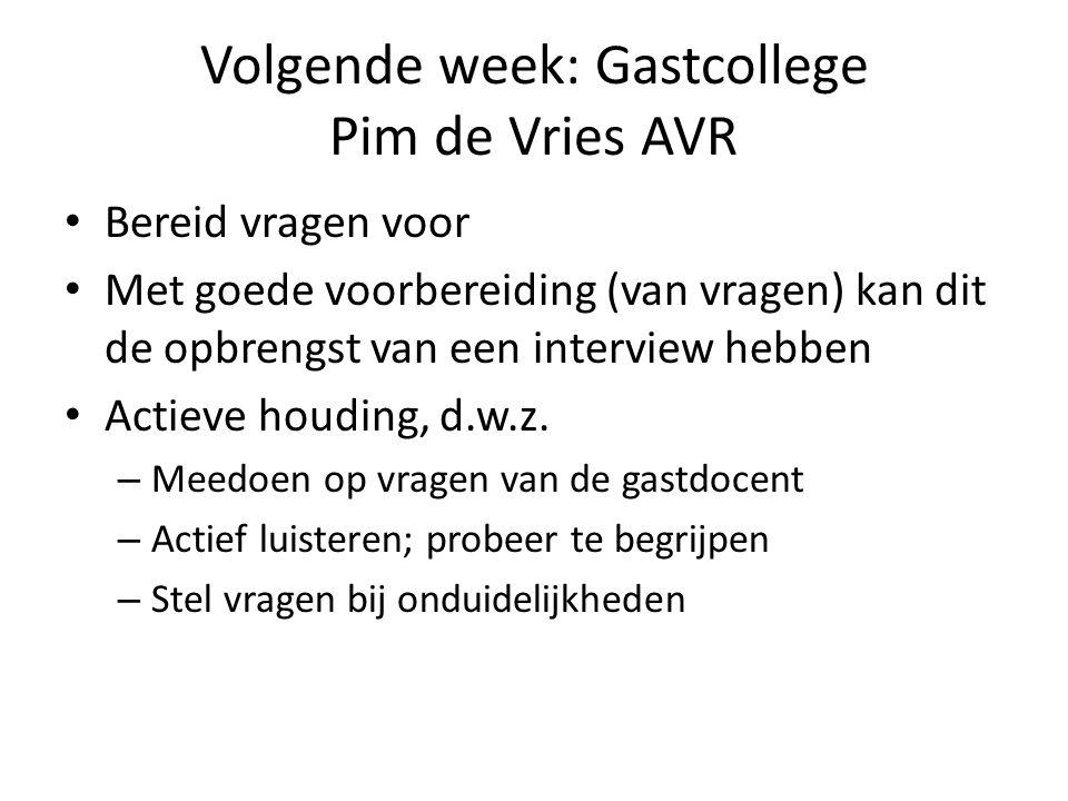 Volgende week: Gastcollege Pim de Vries AVR Bereid vragen voor Met goede voorbereiding (van vragen) kan dit de opbrengst van een interview hebben Acti