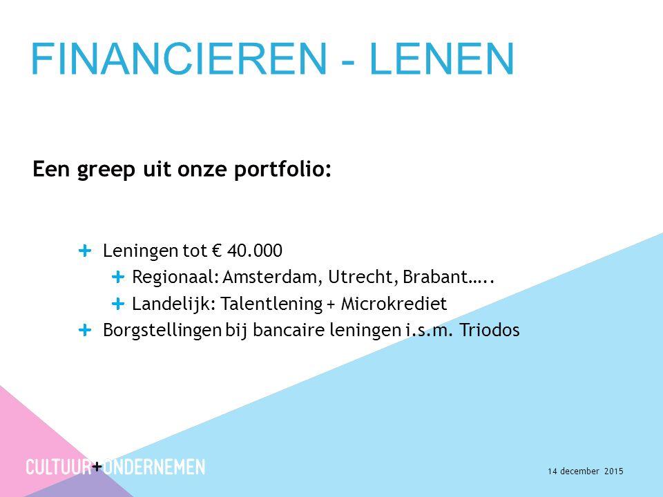 FINANCIEREN - LENEN Een greep uit onze portfolio: Leningen tot € 40.000 Regionaal: Amsterdam, Utrecht, Brabant…..