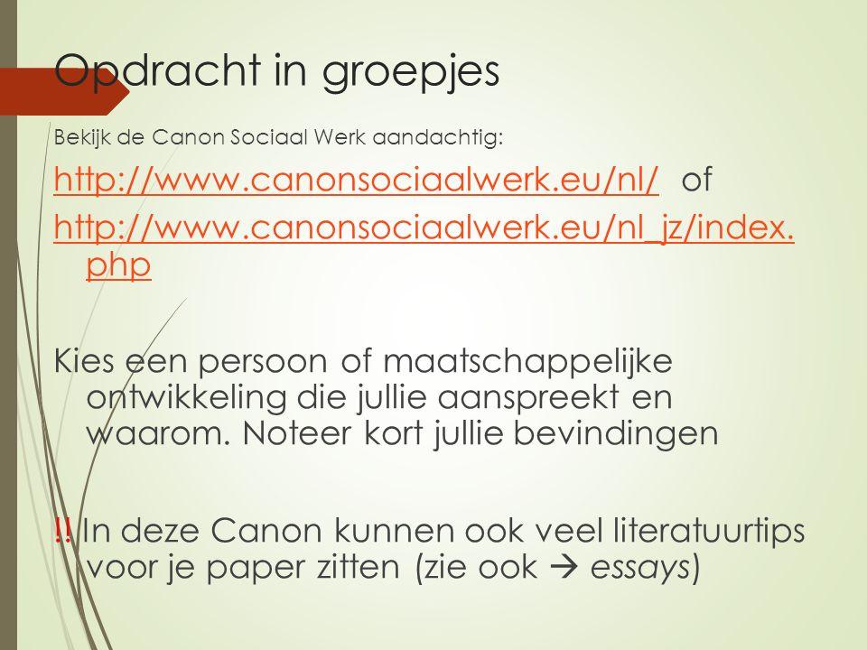 Opdracht in groepjes Bekijk de Canon Sociaal Werk aandachtig: http://www.canonsociaalwerk.eu/nl/http://www.canonsociaalwerk.eu/nl/ of http://www.canonsociaalwerk.eu/nl_jz/index.