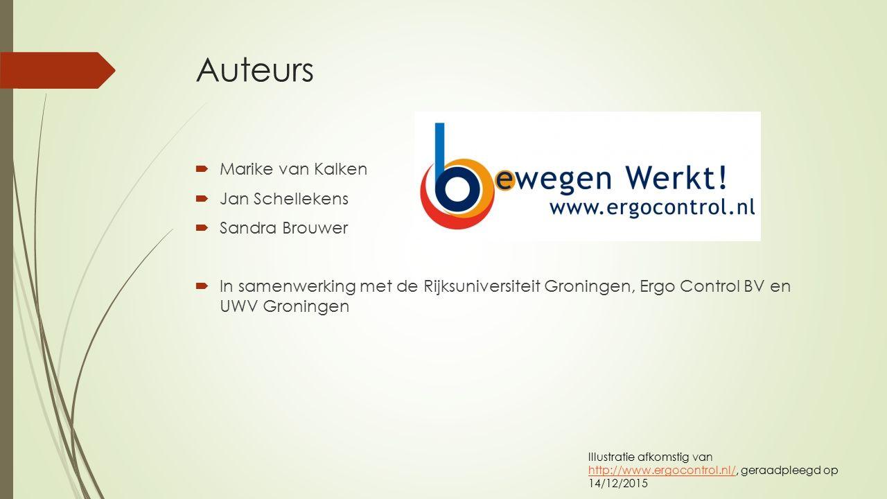 Auteurs  Marike van Kalken  Jan Schellekens  Sandra Brouwer  In samenwerking met de Rijksuniversiteit Groningen, Ergo Control BV en UWV Groningen Illustratie afkomstig van http://www.ergocontrol.nl/, geraadpleegd op 14/12/2015 http://www.ergocontrol.nl/