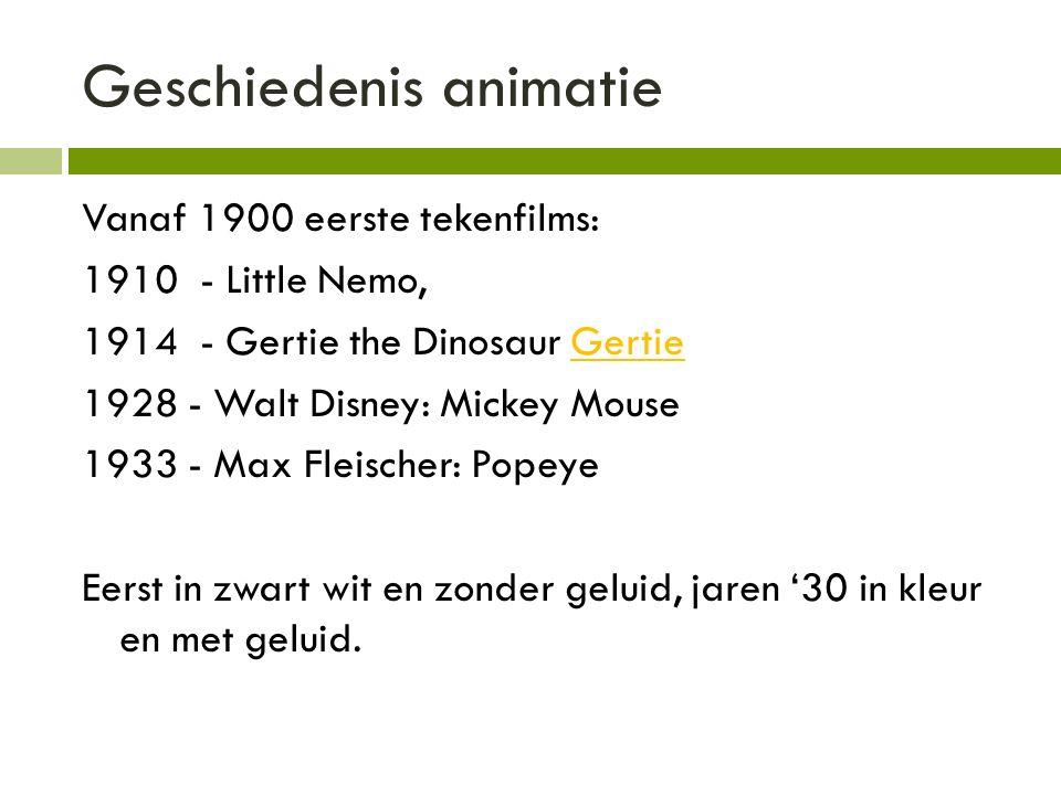 Geschiedenis animatie Vanaf 1900 eerste tekenfilms: 1910 - Little Nemo, 1914 - Gertie the Dinosaur GertieGertie 1928 - Walt Disney: Mickey Mouse 1933 - Max Fleischer: Popeye Eerst in zwart wit en zonder geluid, jaren '30 in kleur en met geluid.