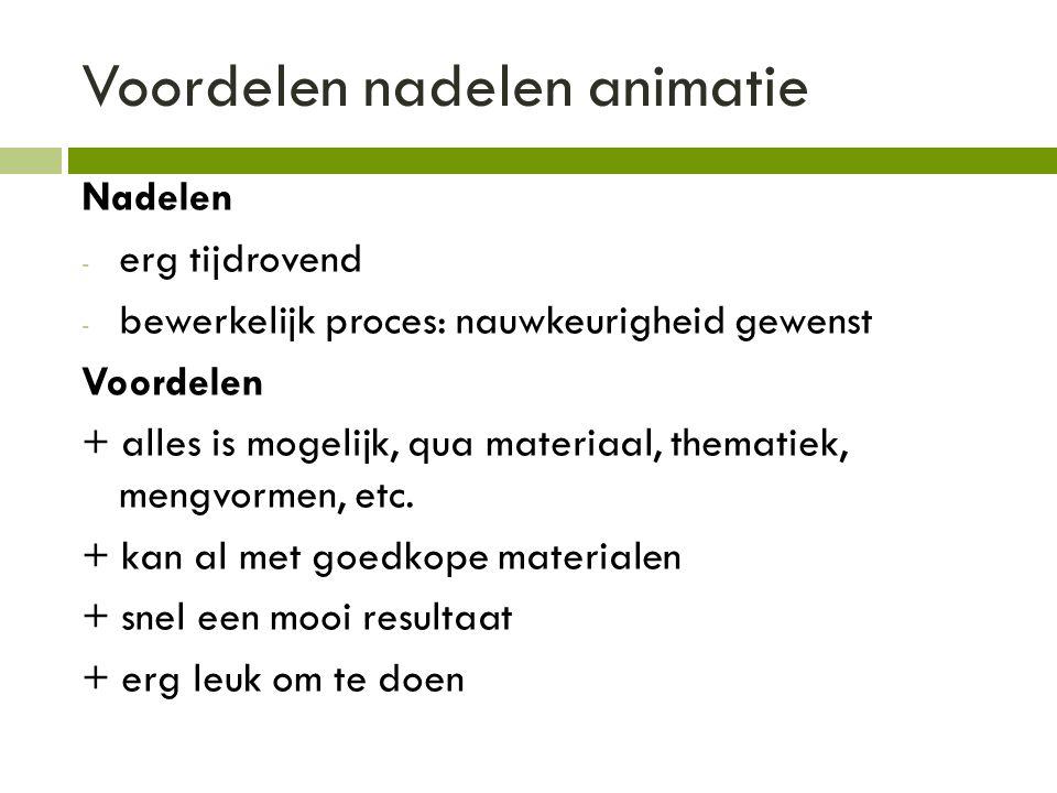Voordelen nadelen animatie Nadelen - erg tijdrovend - bewerkelijk proces: nauwkeurigheid gewenst Voordelen + alles is mogelijk, qua materiaal, thematiek, mengvormen, etc.