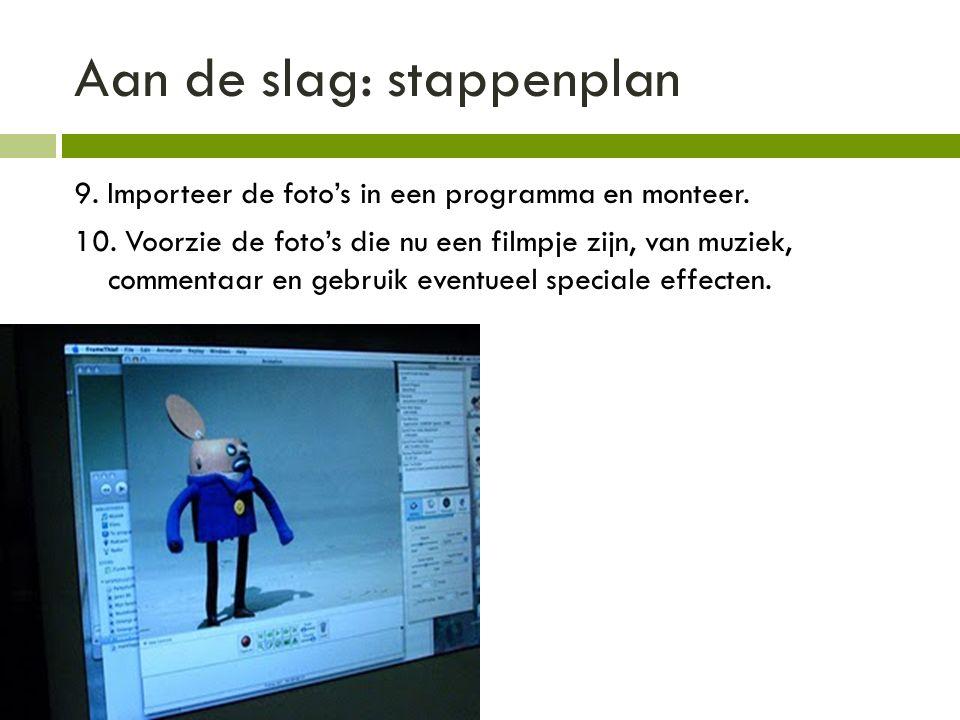Aan de slag: stappenplan 9.Importeer de foto's in een programma en monteer.
