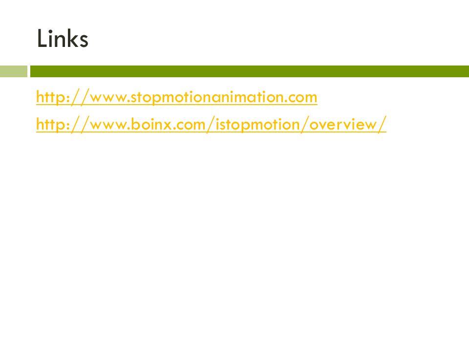 Links http://www.stopmotionanimation.com http://www.boinx.com/istopmotion/overview/