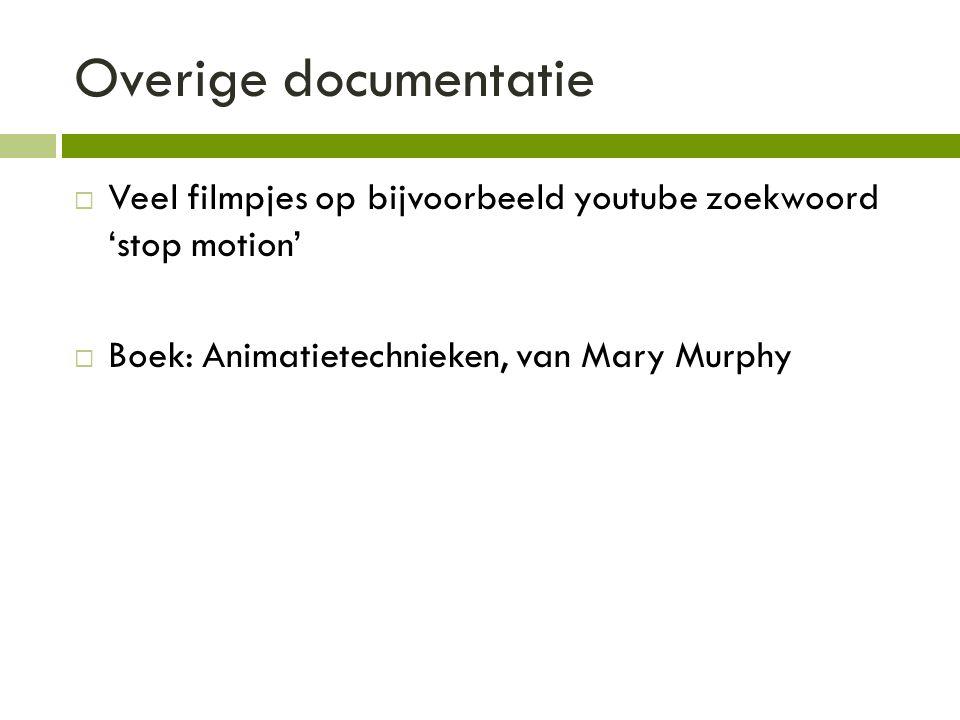 Overige documentatie  Veel filmpjes op bijvoorbeeld youtube zoekwoord 'stop motion'  Boek: Animatietechnieken, van Mary Murphy