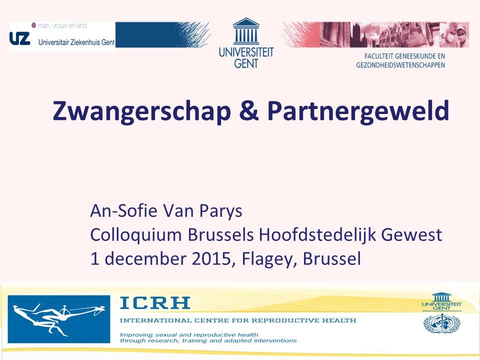 Zwangerschap & Partnergeweld An-Sofie Van Parys Colloquium Brussels Hoofdstedelijk Gewest 1 december 2015, Flagey, Brussel