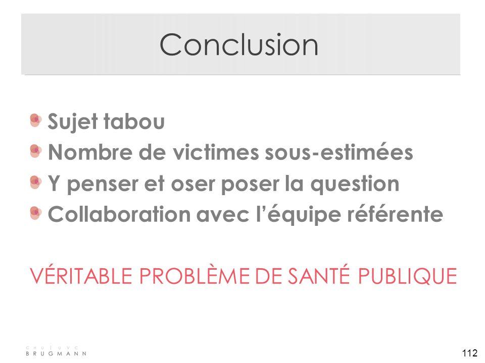 112 Conclusion Sujet tabou Nombre de victimes sous-estimées Y penser et oser poser la question Collaboration avec l'équipe référente VÉRITABLE PROBLÈM