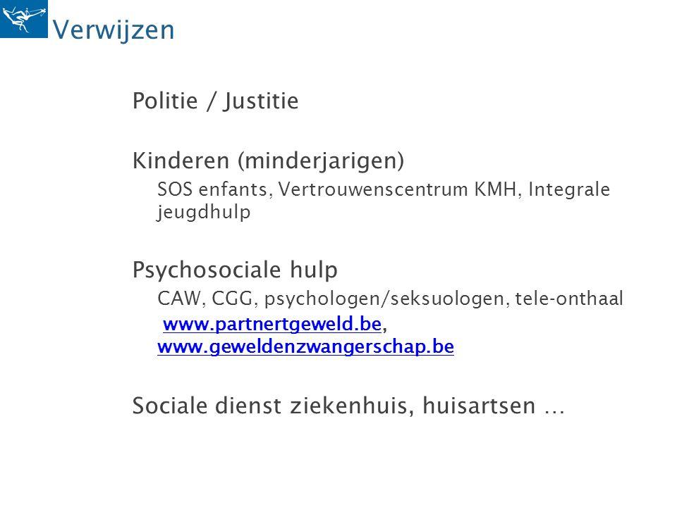 Verwijzen Politie / Justitie Kinderen (minderjarigen) SOS enfants, Vertrouwenscentrum KMH, Integrale jeugdhulp Psychosociale hulp CAW, CGG, psychologe