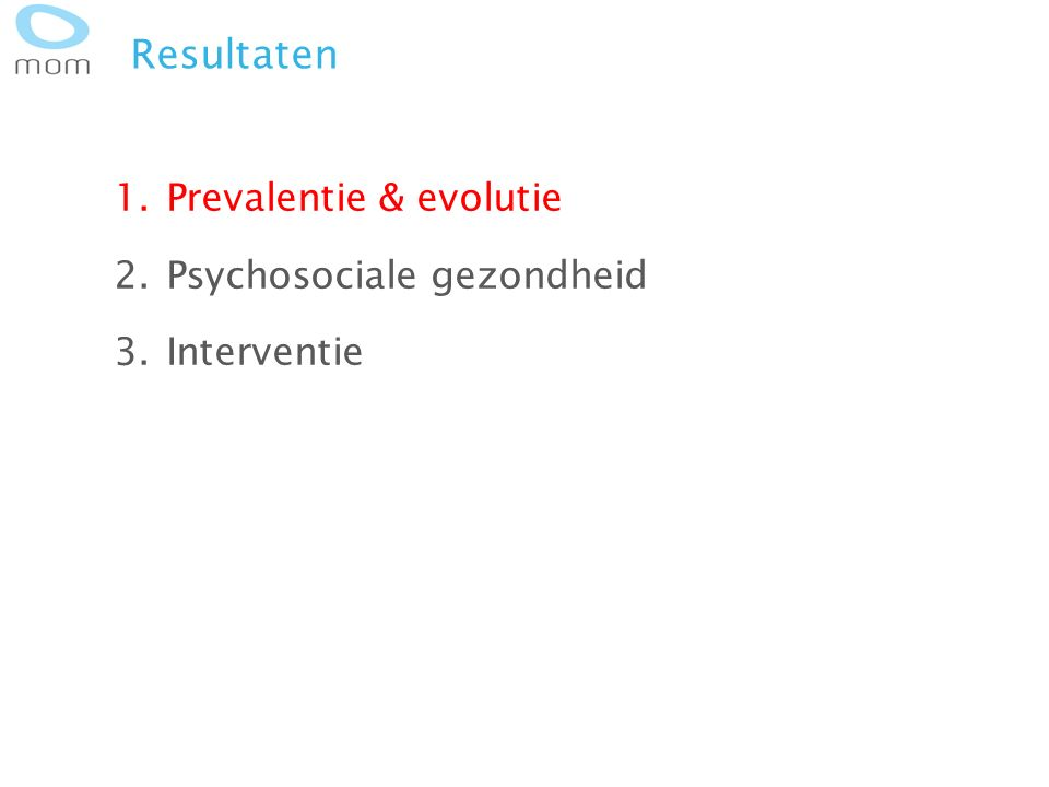 Resultaten 1.Prevalentie & evolutie 2.Psychosociale gezondheid 3.Interventie