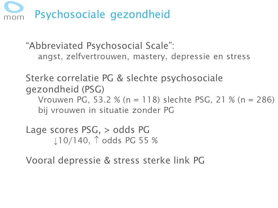 "Psychosociale gezondheid ""Abbreviated Psychosocial Scale"": angst, zelfvertrouwen, mastery, depressie en stress Sterke correlatie PG & slechte psychoso"