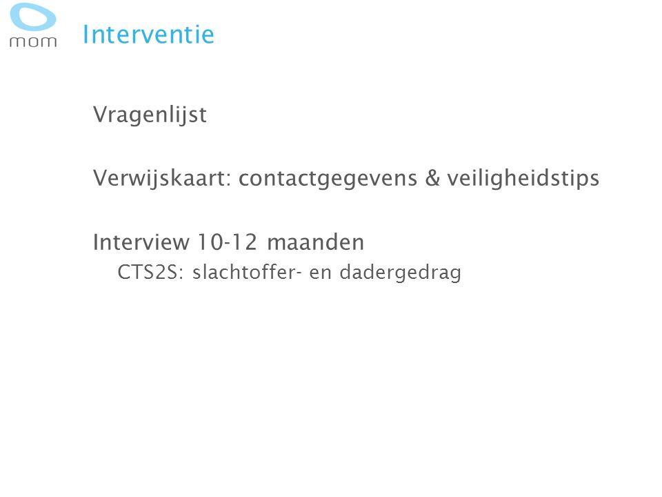 Interventie Vragenlijst Verwijskaart: contactgegevens & veiligheidstips Interview 10-12 maanden CTS2S: slachtoffer- en dadergedrag