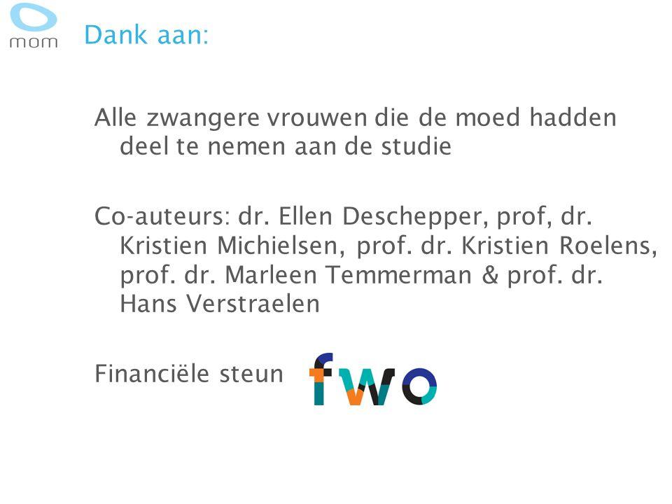 Dank aan: Alle zwangere vrouwen die de moed hadden deel te nemen aan de studie Co-auteurs: dr. Ellen Deschepper, prof, dr. Kristien Michielsen, prof.