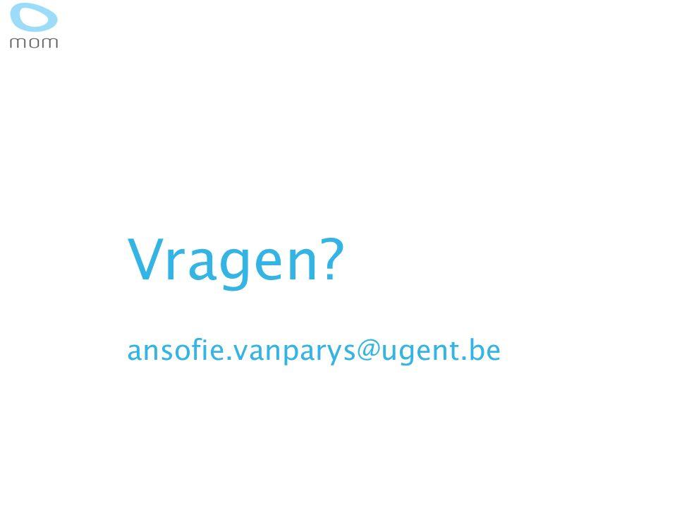 Vragen? ansofie.vanparys@ugent.be