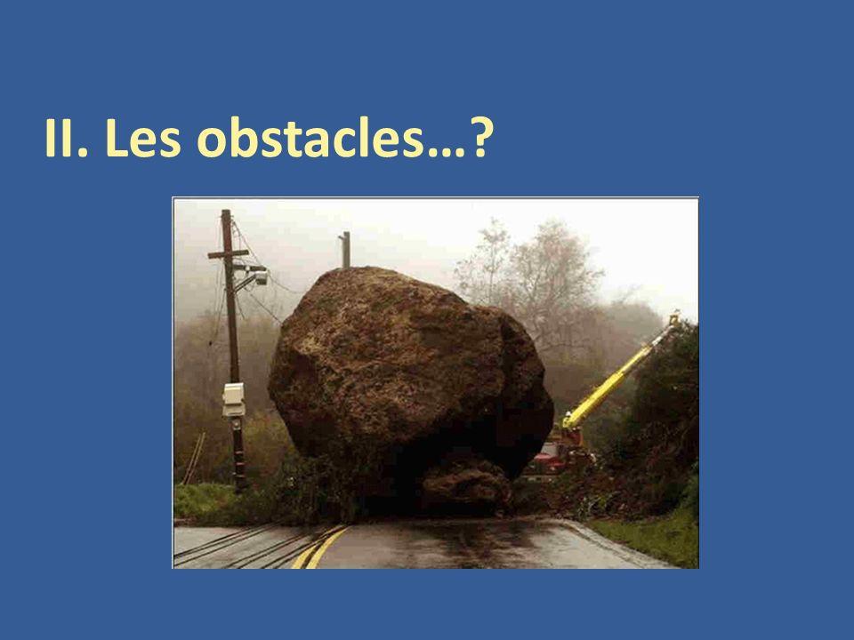 II. Les obstacles…?