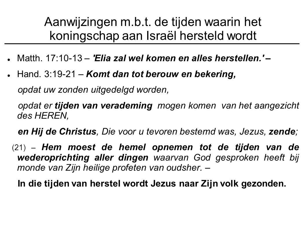 Aanwijzingen m.b.t. de tijden waarin het koningschap aan Israël hersteld wordt Matth.