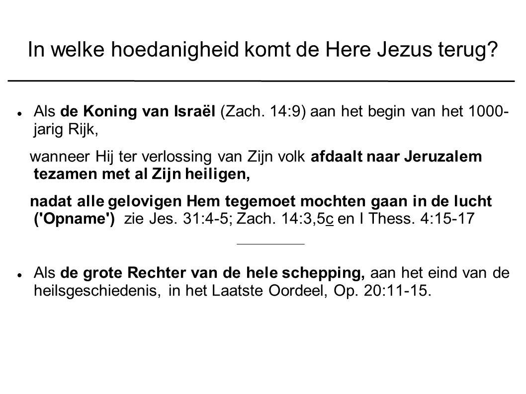 In welke hoedanigheid komt de Here Jezus terug. Als de Koning van Israël (Zach.