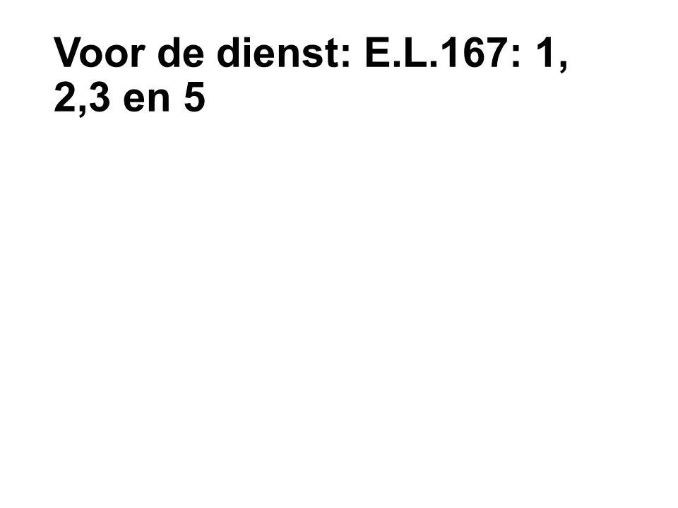 Voor de dienst: E.L.167: 1, 2,3 en 5