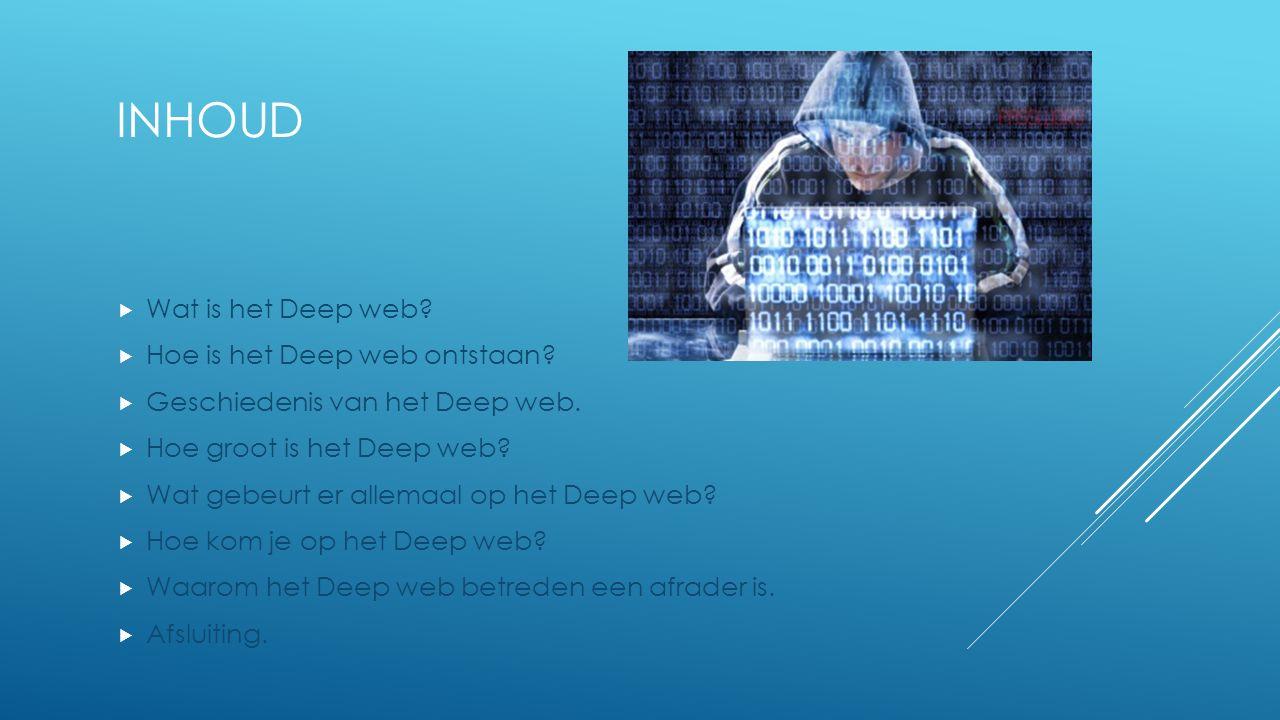 INHOUD  Wat is het Deep web. Hoe is het Deep web ontstaan.