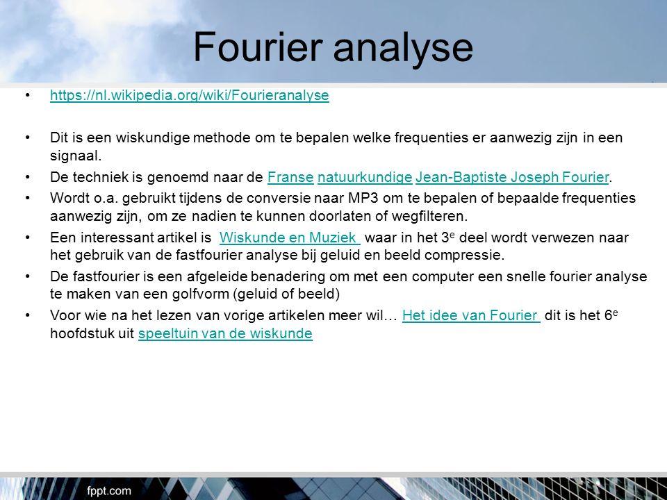 Fourier analyse https://nl.wikipedia.org/wiki/Fourieranalyse Dit is een wiskundige methode om te bepalen welke frequenties er aanwezig zijn in een sig