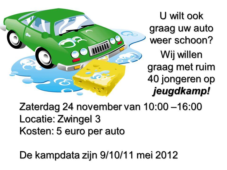 Zaterdag 24 november van 10:00 –16:00 Locatie: Zwingel 3 Kosten: 5 euro per auto De kampdata zijn 9/10/11 mei 2012 U wilt ook graag uw auto weer schoo