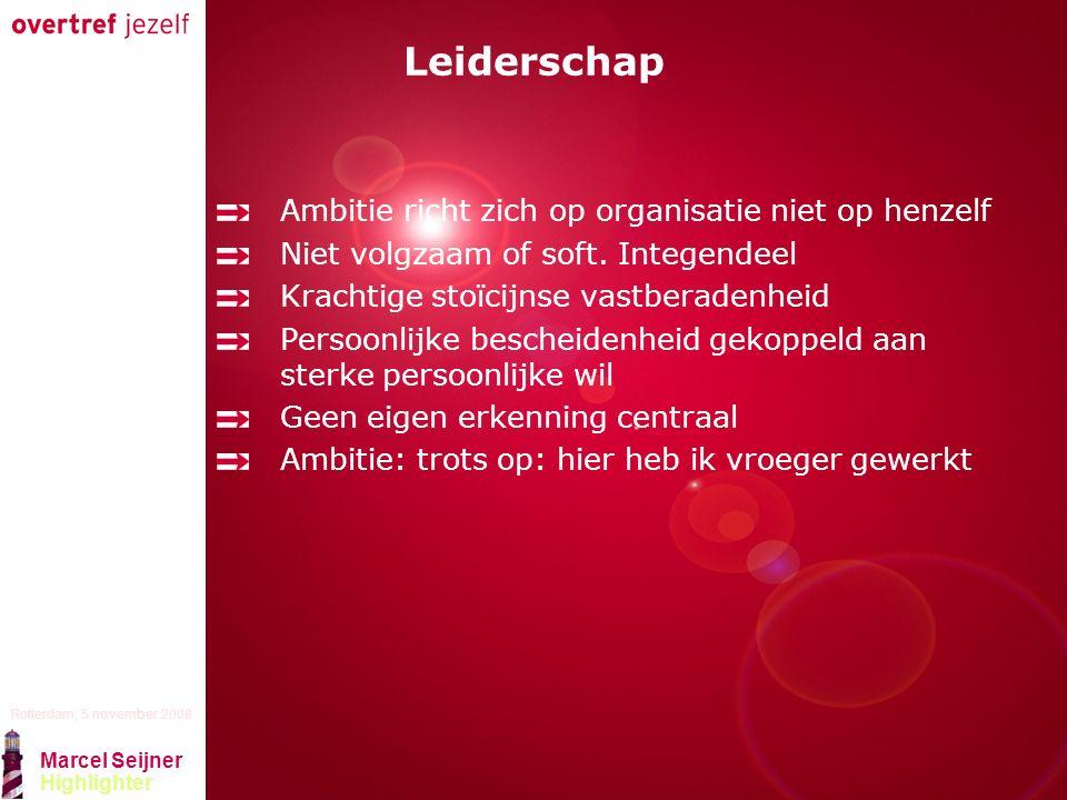 Presentatie titel Rotterdam, 5 november 2008 Marcel Seijner Highlighter Leiderschap Ambitie richt zich op organisatie niet op henzelf Niet volgzaam of soft.