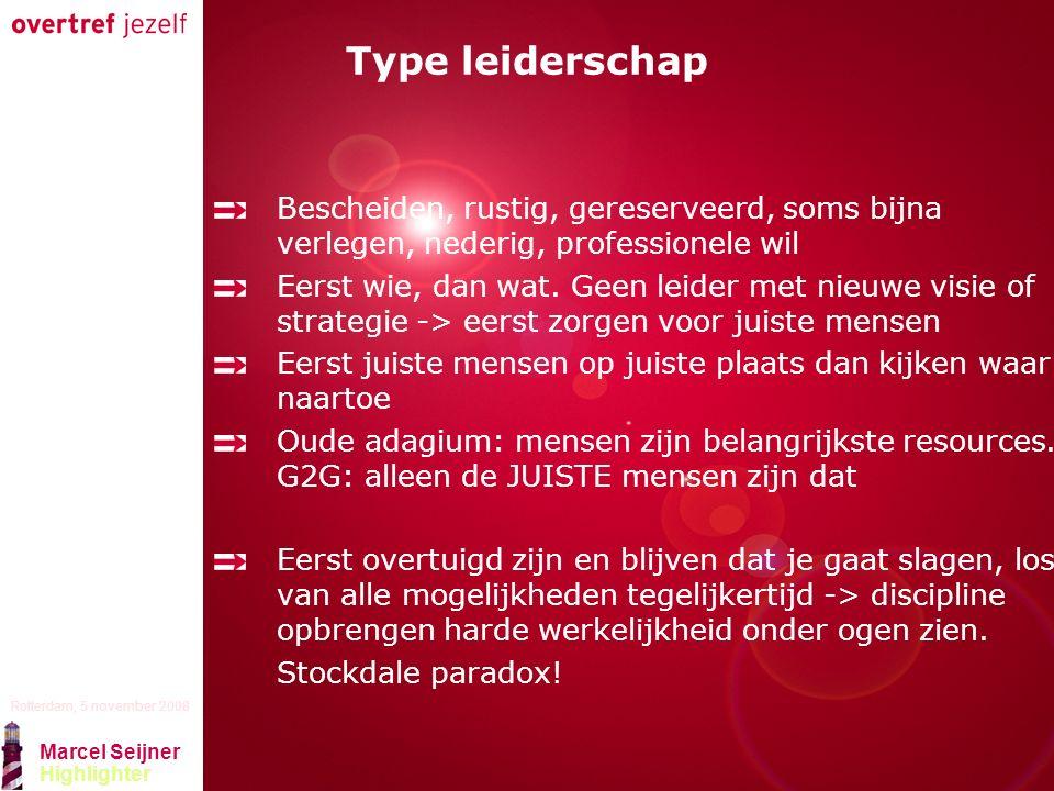 Presentatie titel Rotterdam, 5 november 2008 Marcel Seijner Highlighter Type leiderschap Bescheiden, rustig, gereserveerd, soms bijna verlegen, nederig, professionele wil Eerst wie, dan wat.