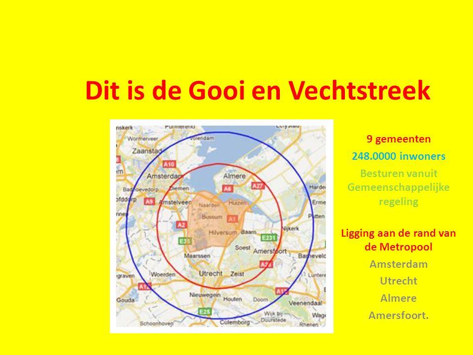 Dit is de Gooi en Vechtstreek 9 gemeenten 248.0000 inwoners Besturen vanuit Gemeenschappelijke regeling Ligging aan de rand van de Metropool Amsterdam