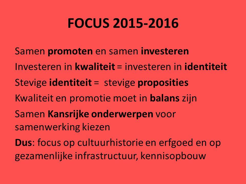 FOCUS 2015-2016 Samen promoten en samen investeren Investeren in kwaliteit = investeren in identiteit Stevige identiteit = stevige proposities Kwalite