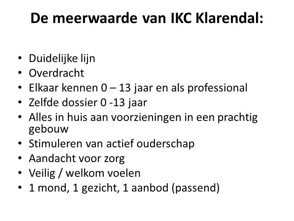 De meerwaarde van IKC Klarendal: Duidelijke lijn Overdracht Elkaar kennen 0 – 13 jaar en als professional Zelfde dossier 0 -13 jaar Alles in huis aan