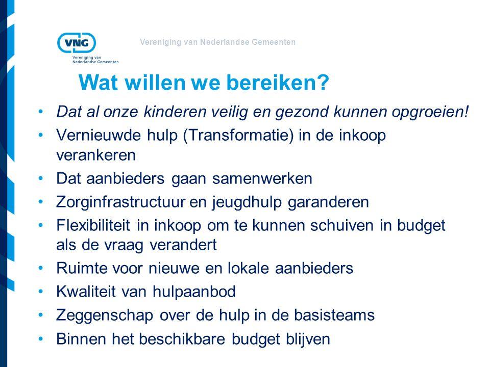 Vereniging van Nederlandse Gemeenten Wat willen we bereiken? Dat al onze kinderen veilig en gezond kunnen opgroeien! Vernieuwde hulp (Transformatie) i