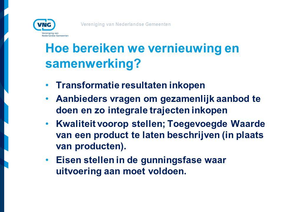 Vereniging van Nederlandse Gemeenten Hoe bereiken we vernieuwing en samenwerking? Transformatie resultaten inkopen Aanbieders vragen om gezamenlijk aa