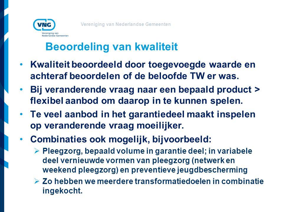 Vereniging van Nederlandse Gemeenten Beoordeling van kwaliteit Kwaliteit beoordeeld door toegevoegde waarde en achteraf beoordelen of de beloofde TW er was.