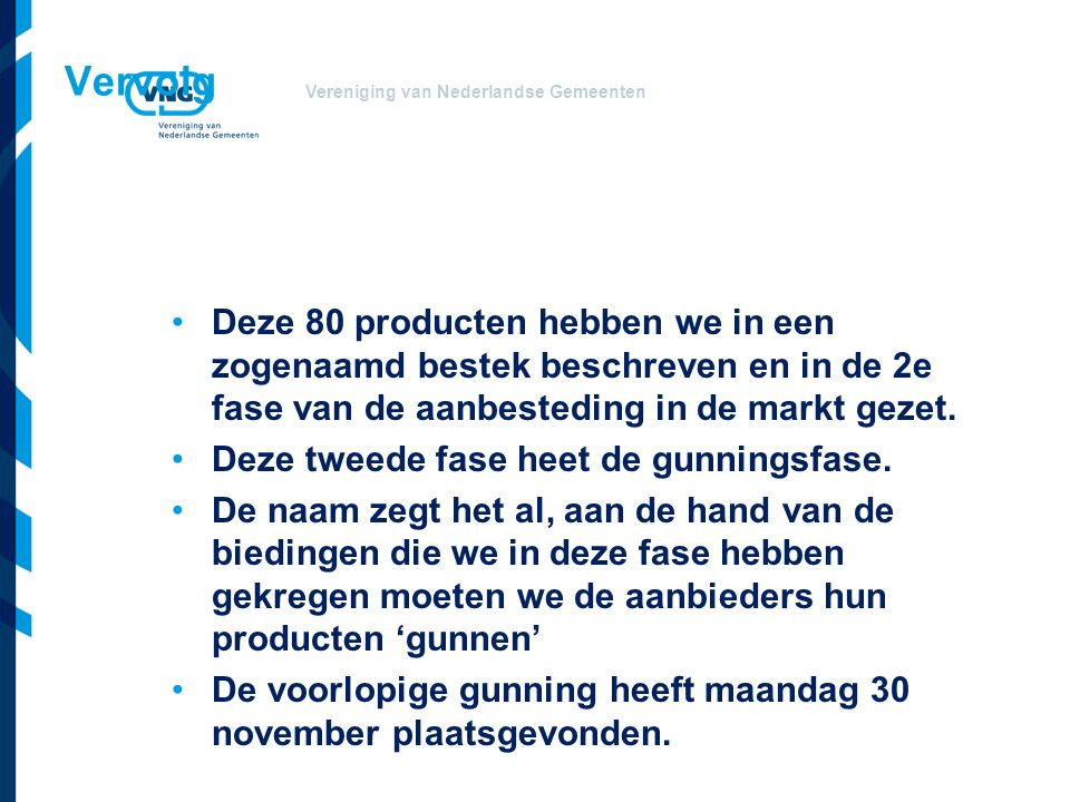 Vereniging van Nederlandse Gemeenten Vervolg Deze 80 producten hebben we in een zogenaamd bestek beschreven en in de 2e fase van de aanbesteding in de markt gezet.