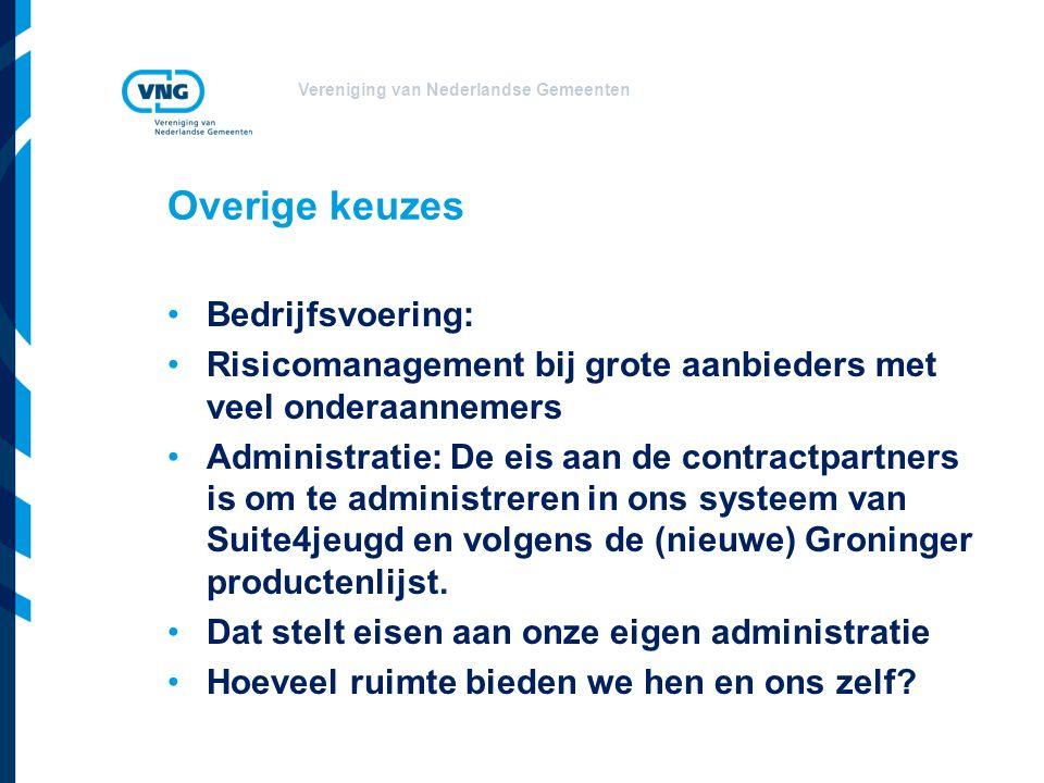Vereniging van Nederlandse Gemeenten Overige keuzes Bedrijfsvoering: Risicomanagement bij grote aanbieders met veel onderaannemers Administratie: De eis aan de contractpartners is om te administreren in ons systeem van Suite4jeugd en volgens de (nieuwe) Groninger productenlijst.