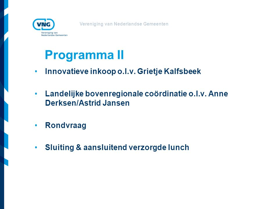 Vereniging van Nederlandse Gemeenten Programma II Innovatieve inkoop o.l.v. Grietje Kalfsbeek Landelijke bovenregionale coördinatie o.l.v. Anne Derkse